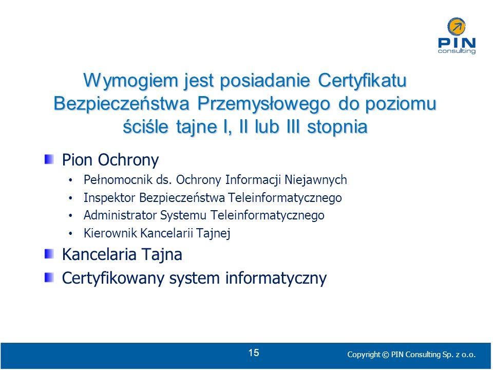 Wymogiem jest posiadanie Certyfikatu Bezpieczeństwa Przemysłowego do poziomu ściśle tajne I, II lub III stopnia