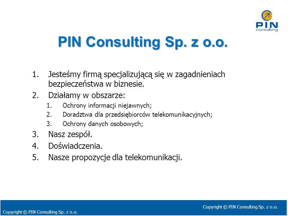 PIN Consulting Sp. z o.o. Jesteśmy firmą specjalizującą się w zagadnieniach bezpieczeństwa w biznesie.