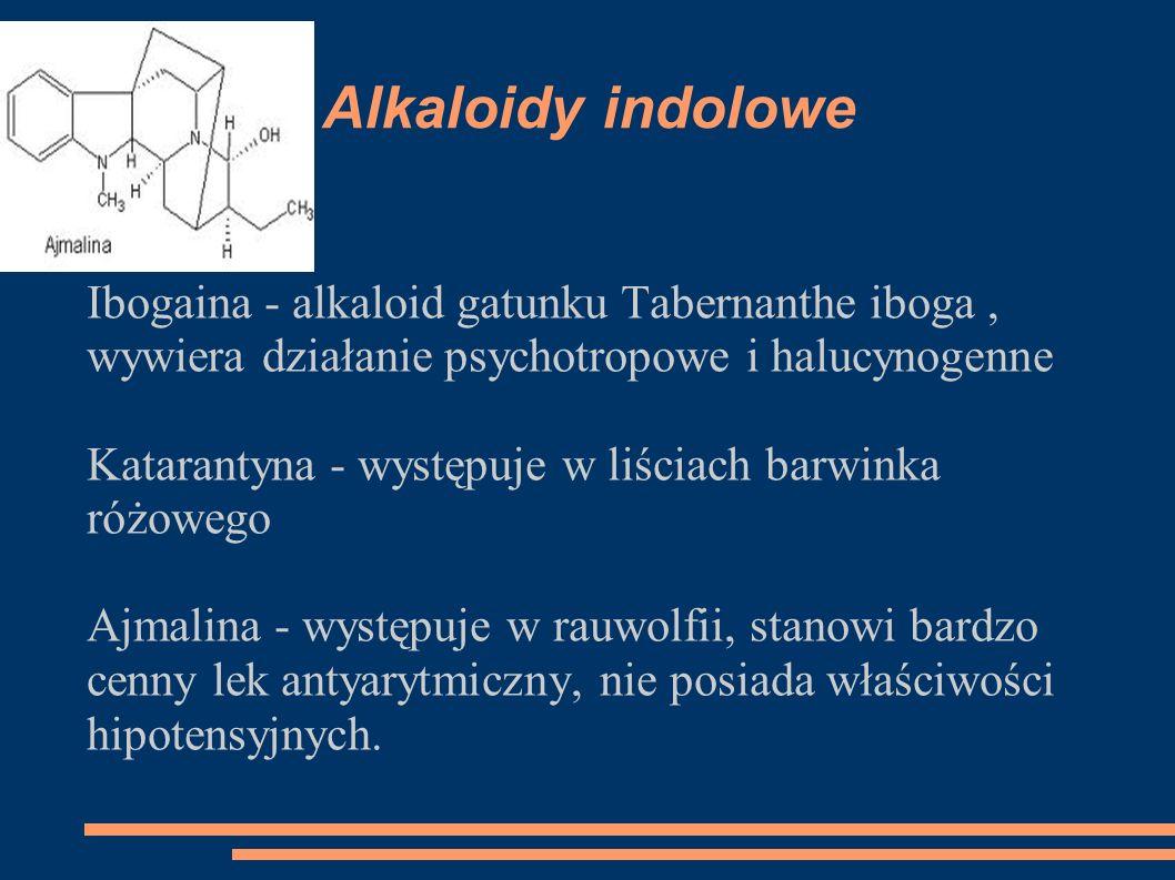 Alkaloidy indolowe Ibogaina - alkaloid gatunku Tabernanthe iboga , wywiera działanie psychotropowe i halucynogenne.