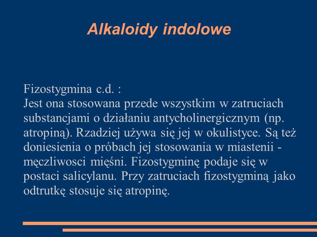 Alkaloidy indolowe Fizostygmina c.d. :