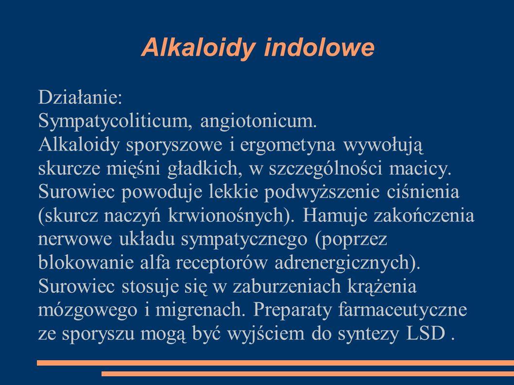 Alkaloidy indolowe Działanie: Sympatycoliticum, angiotonicum.