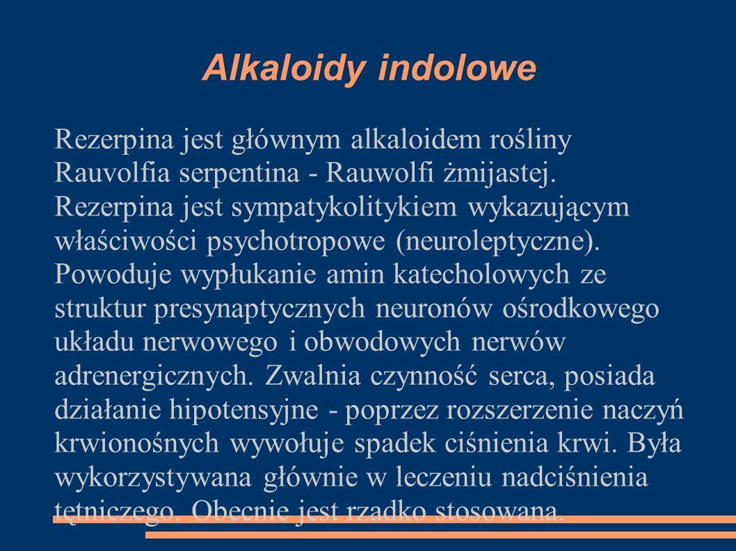 Alkaloidy indoloweRezerpina jest głównym alkaloidem rośliny Rauvolfia serpentina - Rauwolfi żmijastej.