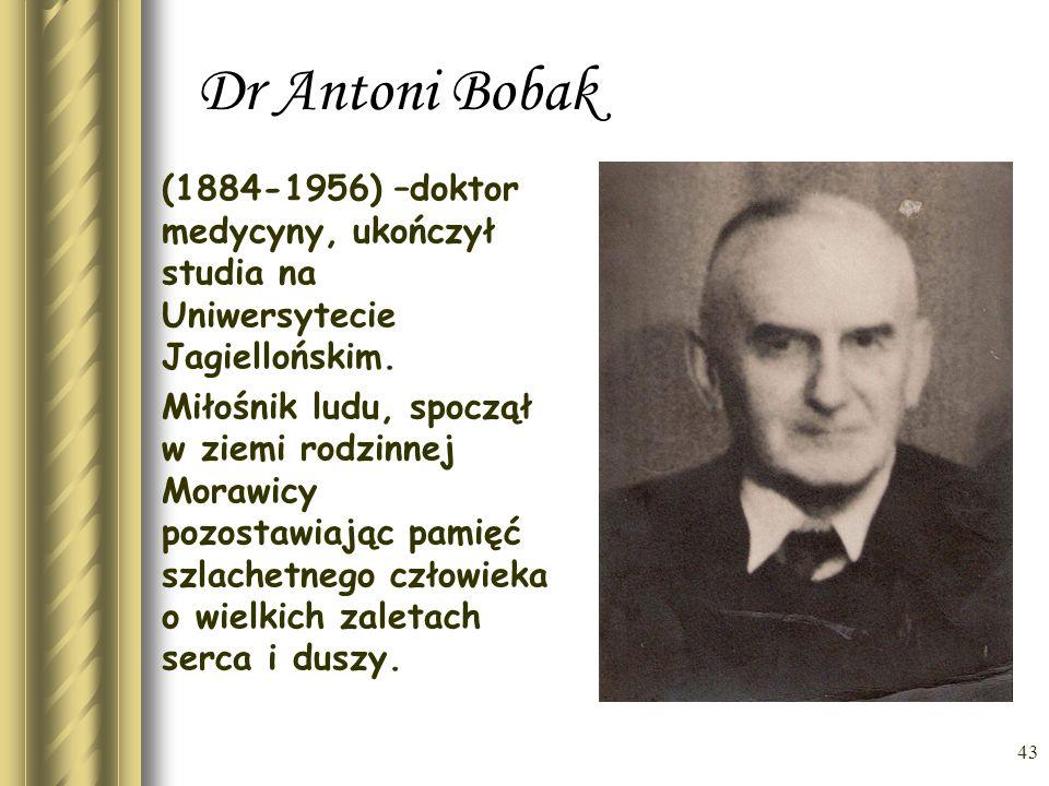 Dr Antoni Bobak (1884-1956) –doktor medycyny, ukończył studia na Uniwersytecie Jagiellońskim.