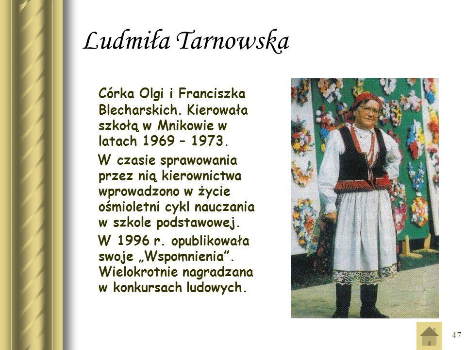 Ludmiła Tarnowska Córka Olgi i Franciszka Blecharskich. Kierowała szkołą w Mnikowie w latach 1969 – 1973.