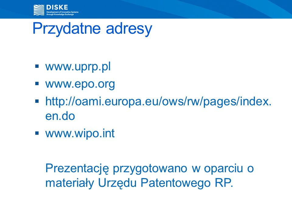 Przydatne adresy www.uprp.pl www.epo.org