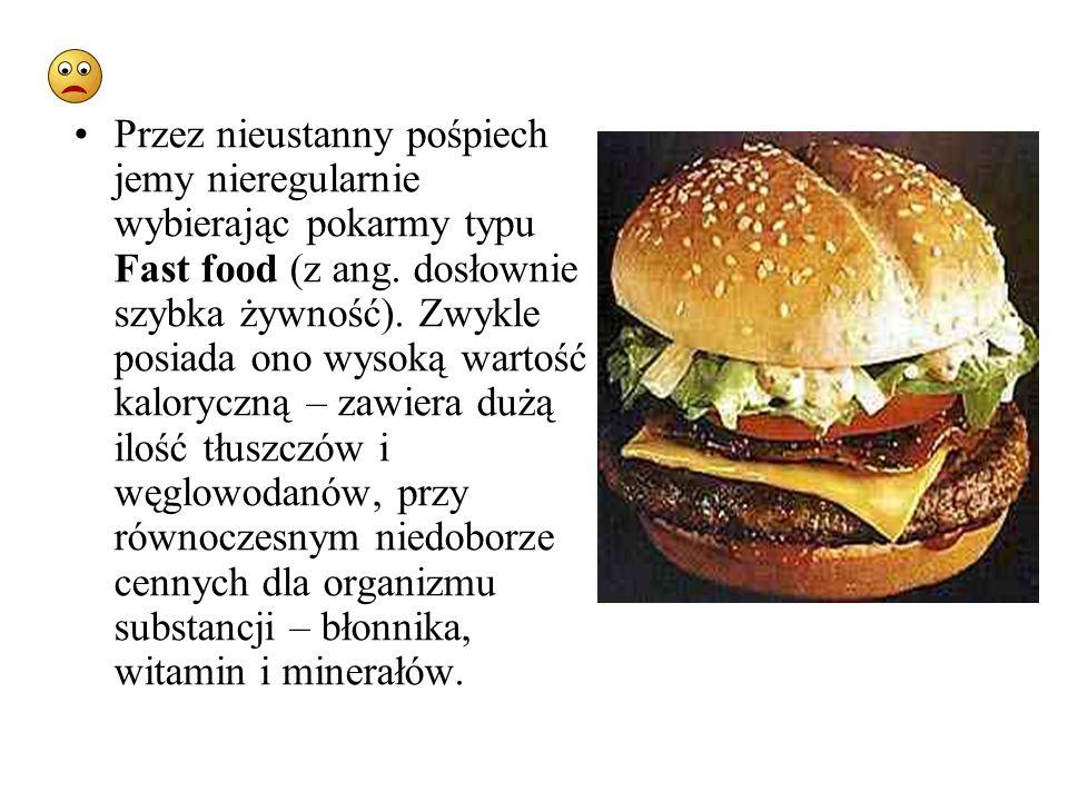 Przez nieustanny pośpiech jemy nieregularnie wybierając pokarmy typu Fast food (z ang.
