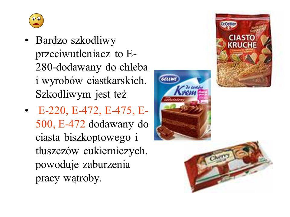 Bardzo szkodliwy przeciwutleniacz to E-280-dodawany do chleba i wyrobów ciastkarskich. Szkodliwym jest też