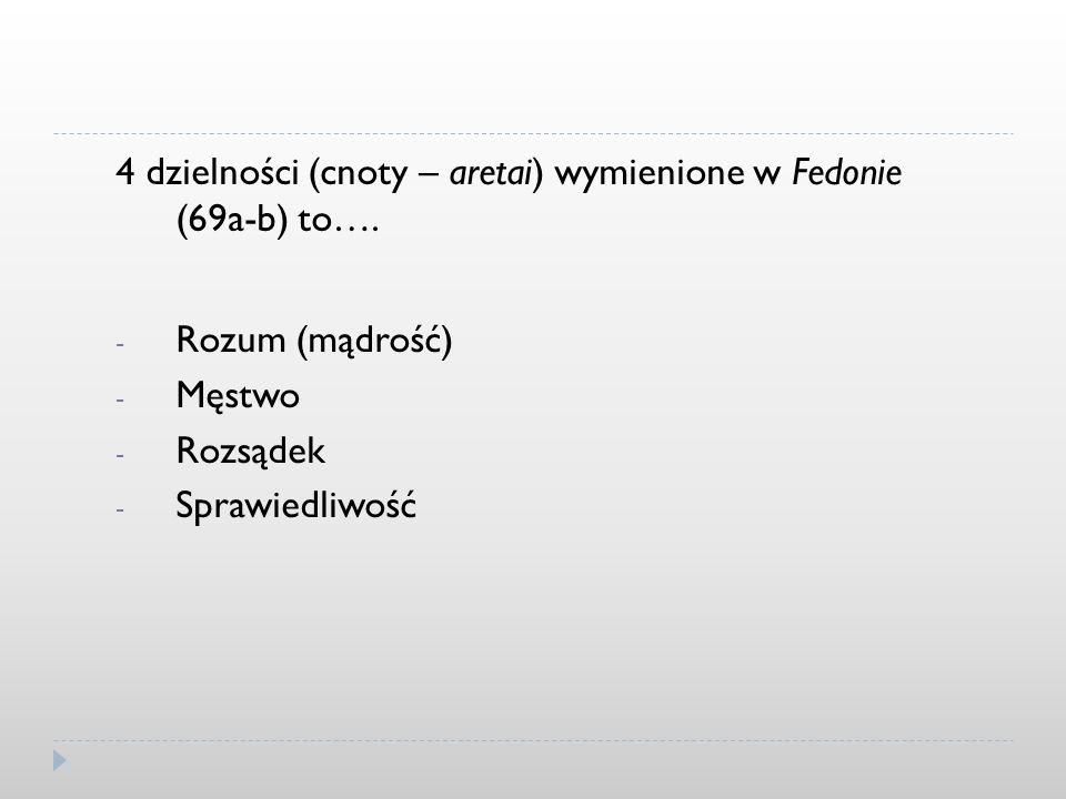 4 dzielności (cnoty – aretai) wymienione w Fedonie (69a-b) to….