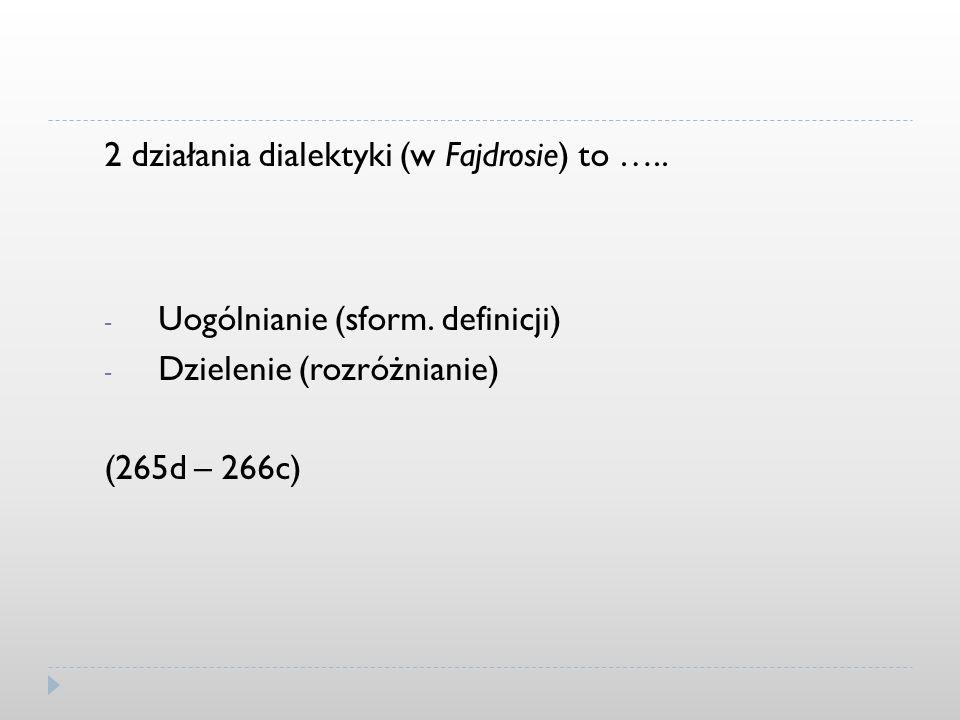2 działania dialektyki (w Fajdrosie) to …..