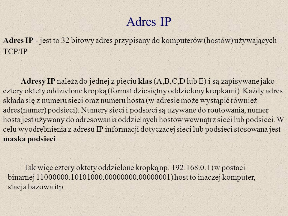 Adres IPAdres IP - jest to 32 bitowy adres przypisany do komputerów (hostów) używających TCP/IP.
