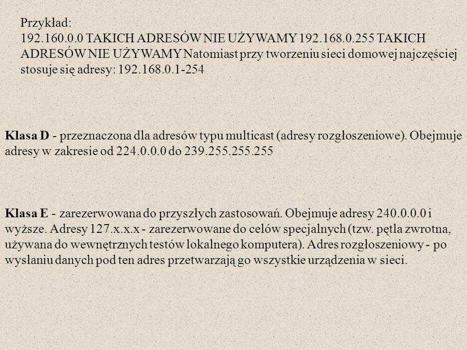 Przykład: 192. 160. 0 TAKICH ADRESÓW NIE UŻYWAMY 192. 168