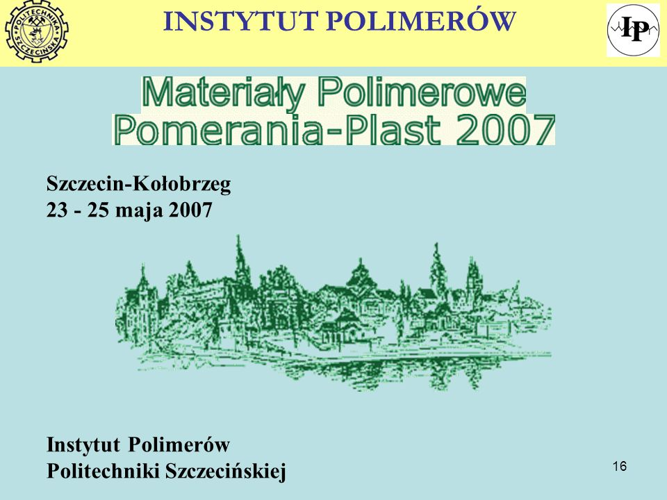 INSTYTUT POLIMERÓW Szczecin-Kołobrzeg 23 - 25 maja 2007