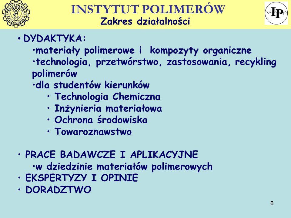INSTYTUT POLIMERÓW Zakres działalności DYDAKTYKA: