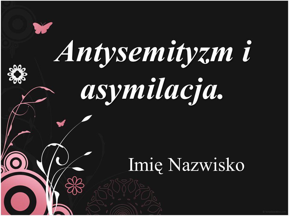 Antysemityzm i asymilacja.