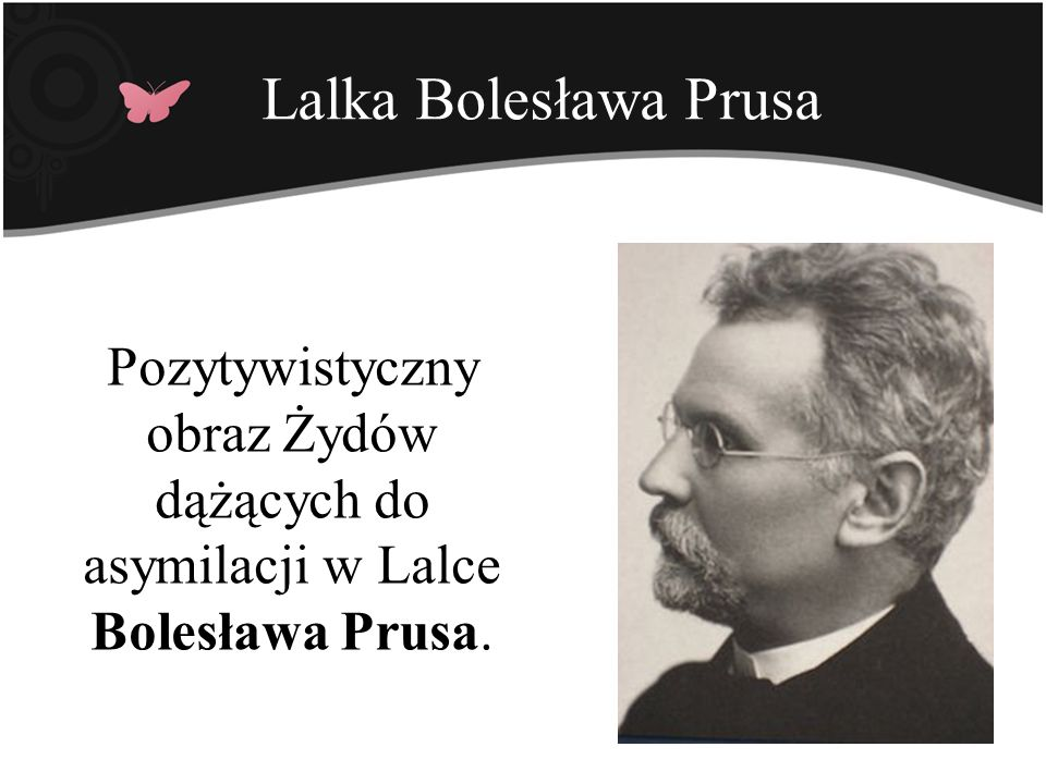 Lalka Bolesława Prusa Pozytywistyczny obraz Żydów dążących do asymilacji w Lalce Bolesława Prusa.