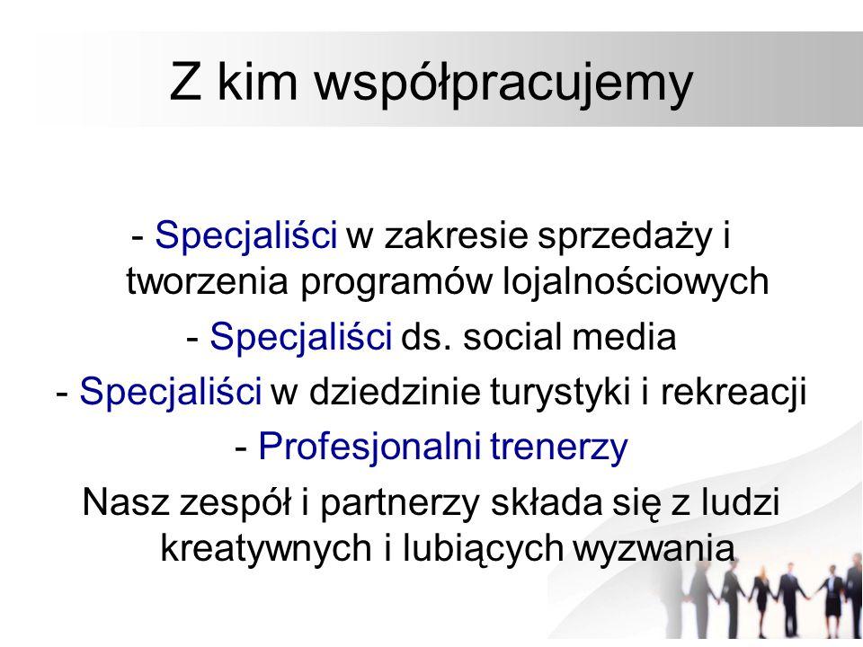 Z kim współpracujemy - Specjaliści w zakresie sprzedaży i tworzenia programów lojalnościowych. - Specjaliści ds. social media.