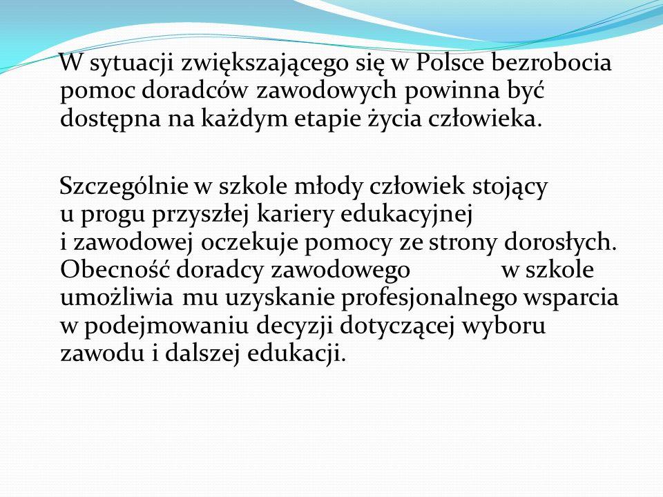 W sytuacji zwiększającego się w Polsce bezrobocia pomoc doradców zawodowych powinna być dostępna na każdym etapie życia człowieka.