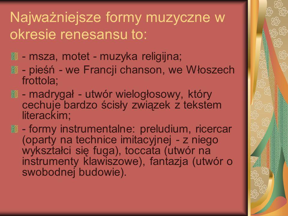 Najważniejsze formy muzyczne w okresie renesansu to:
