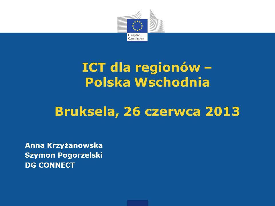ICT dla regionów – Polska Wschodnia Bruksela, 26 czerwca 2013