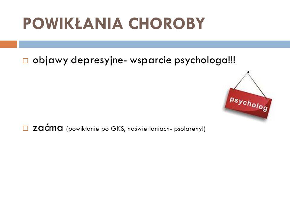 POWIKŁANIA CHOROBY objawy depresyjne- wsparcie psychologa!!!