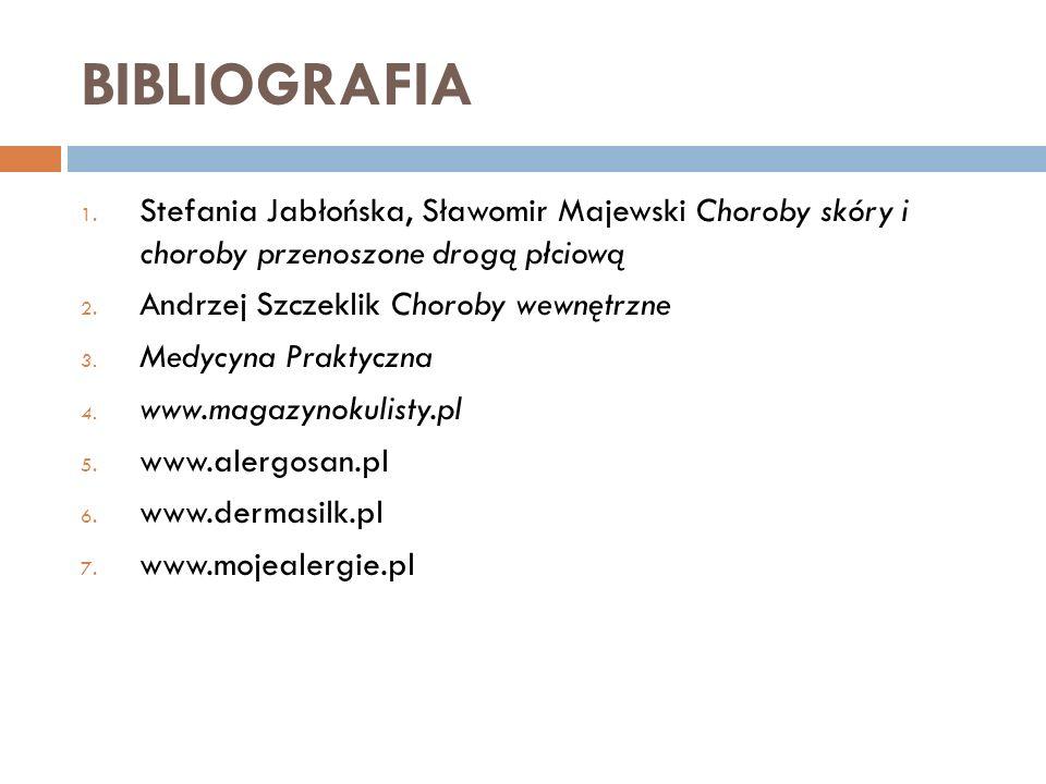BIBLIOGRAFIA Stefania Jabłońska, Sławomir Majewski Choroby skóry i choroby przenoszone drogą płciową.