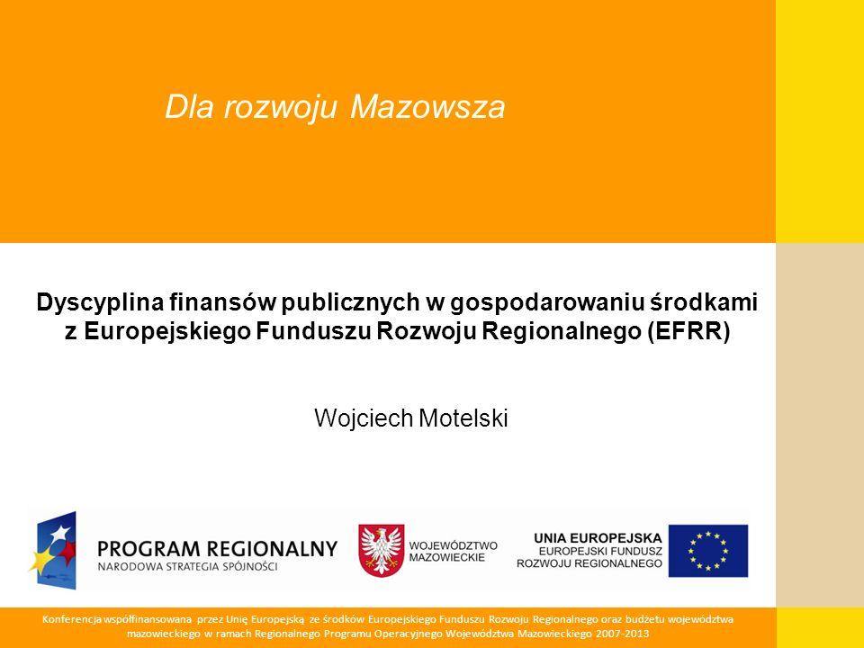Dla rozwoju MazowszaDyscyplina finansów publicznych w gospodarowaniu środkami z Europejskiego Funduszu Rozwoju Regionalnego (EFRR)