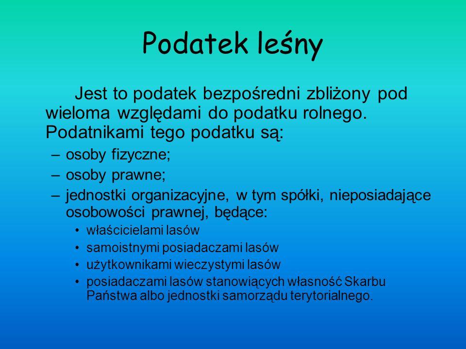 Podatek leśnyJest to podatek bezpośredni zbliżony pod wieloma względami do podatku rolnego. Podatnikami tego podatku są: