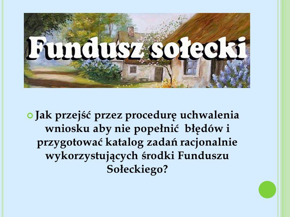 Jak przejść przez procedurę uchwalenia wniosku aby nie popełnić błędów i przygotować katalog zadań racjonalnie wykorzystujących środki Funduszu Sołeckiego