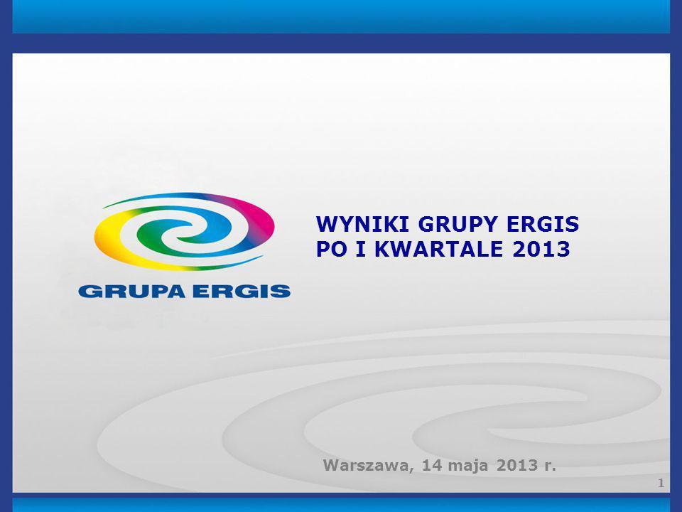 WYNIKI GRUPY ERGIS PO I KWARTALE 2013 Warszawa, 14 maja 2013 r.