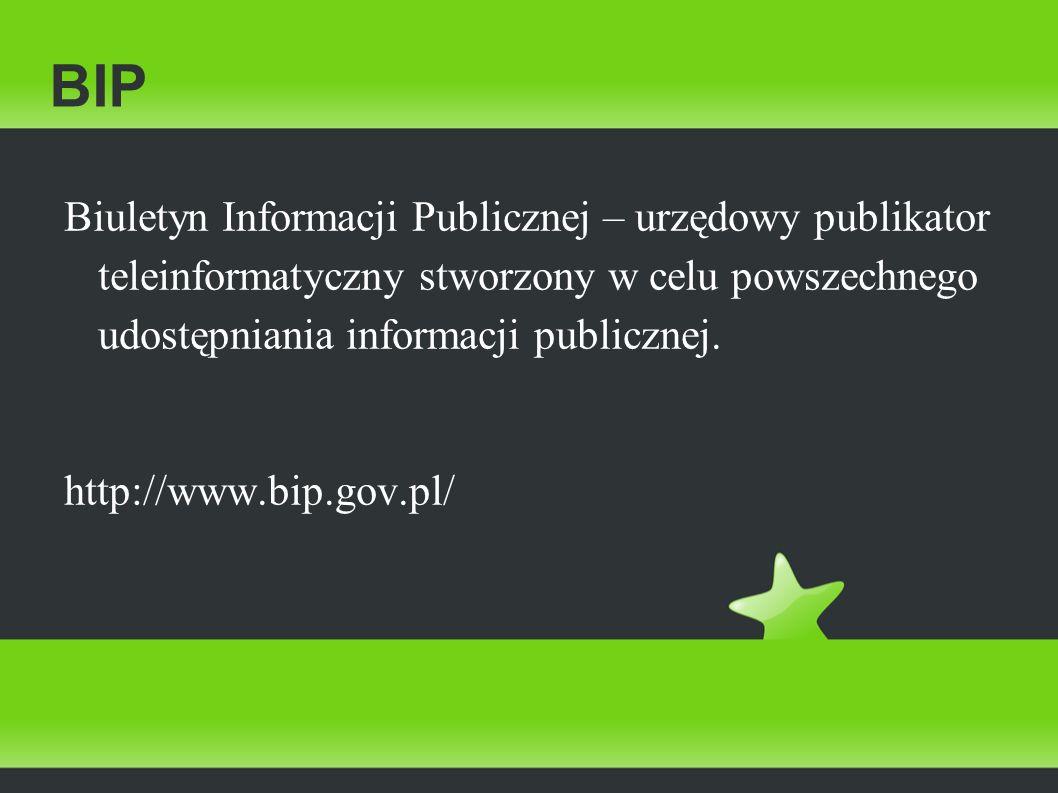 BIP Biuletyn Informacji Publicznej – urzędowy publikator teleinformatyczny stworzony w celu powszechnego udostępniania informacji publicznej.