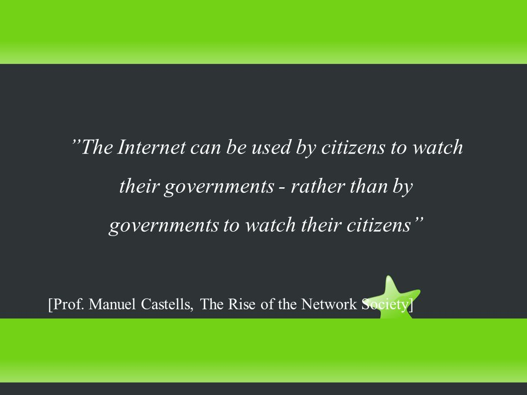 The Internet can be used by citizens to watch