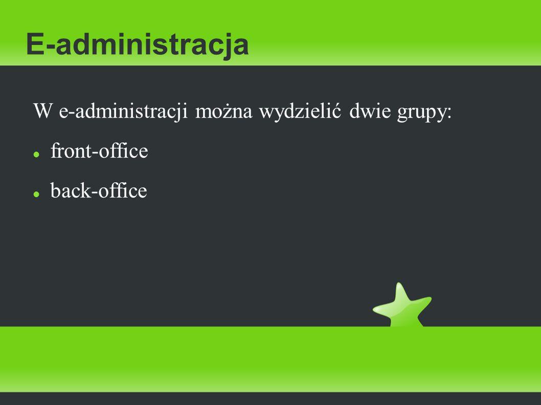 E-administracja W e-administracji można wydzielić dwie grupy: