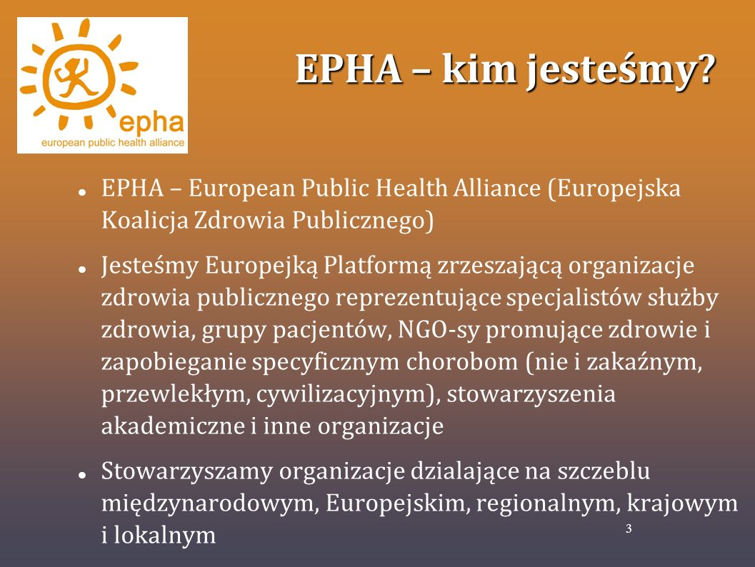 EPHA – kim jesteśmy EPHA – European Public Health Alliance (Europejska Koalicja Zdrowia Publicznego)