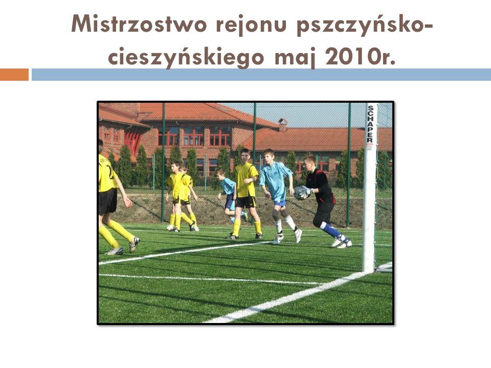 Mistrzostwo rejonu pszczyńsko-cieszyńskiego maj 2010r.