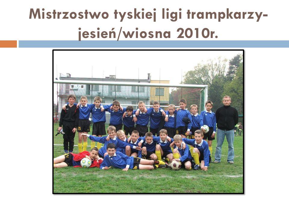 Mistrzostwo tyskiej ligi trampkarzy-jesień/wiosna 2010r.