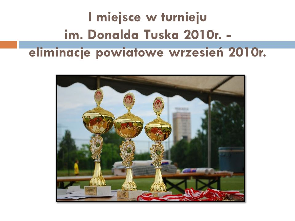 I miejsce w turnieju im. Donalda Tuska 2010r