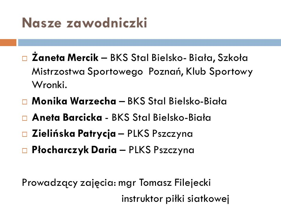 Nasze zawodniczkiŻaneta Mercik – BKS Stal Bielsko- Biała, Szkoła Mistrzostwa Sportowego Poznań, Klub Sportowy Wronki.