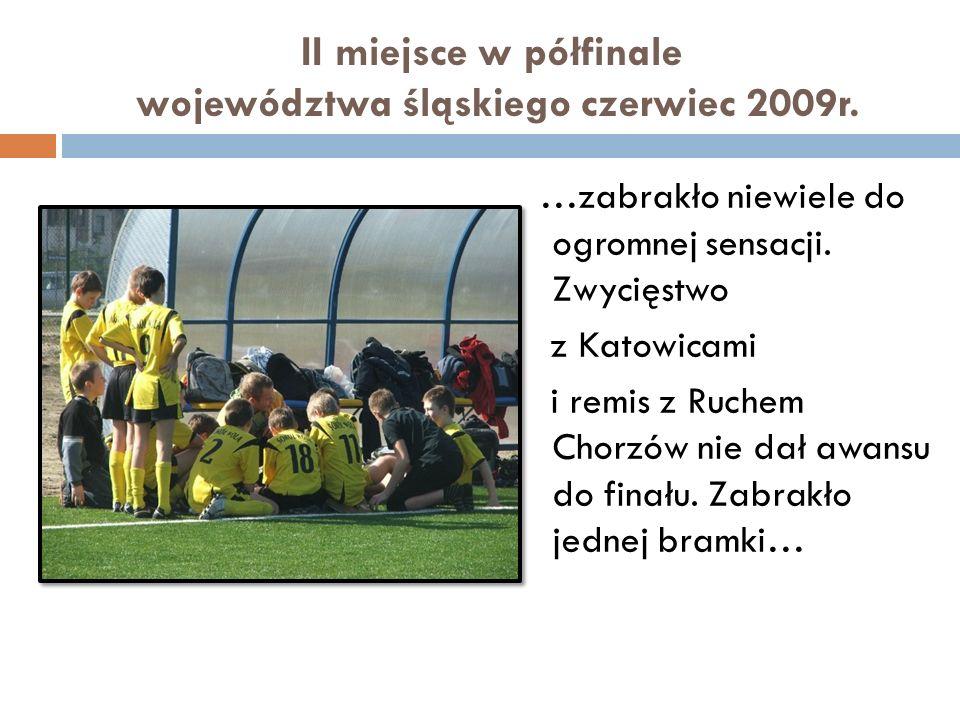 II miejsce w półfinale województwa śląskiego czerwiec 2009r.