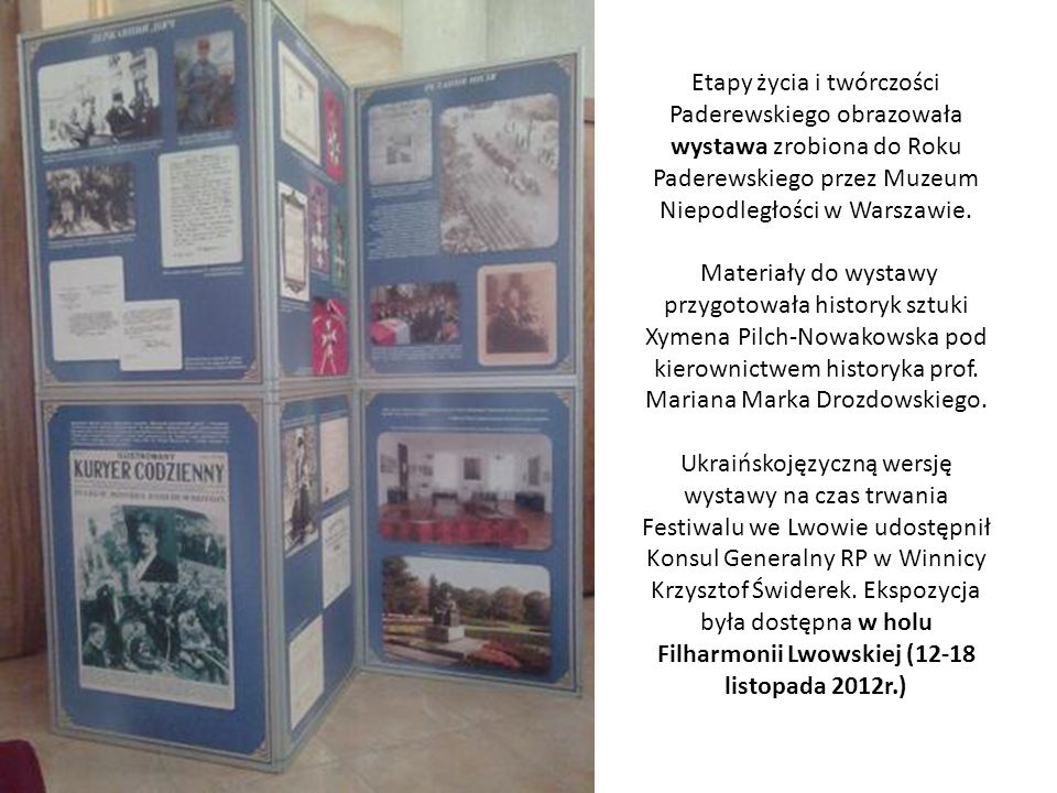 Etapy życia i twórczości Paderewskiego obrazowała wystawa zrobiona do Roku Paderewskiego przez Muzeum Niepodległości w Warszawie.