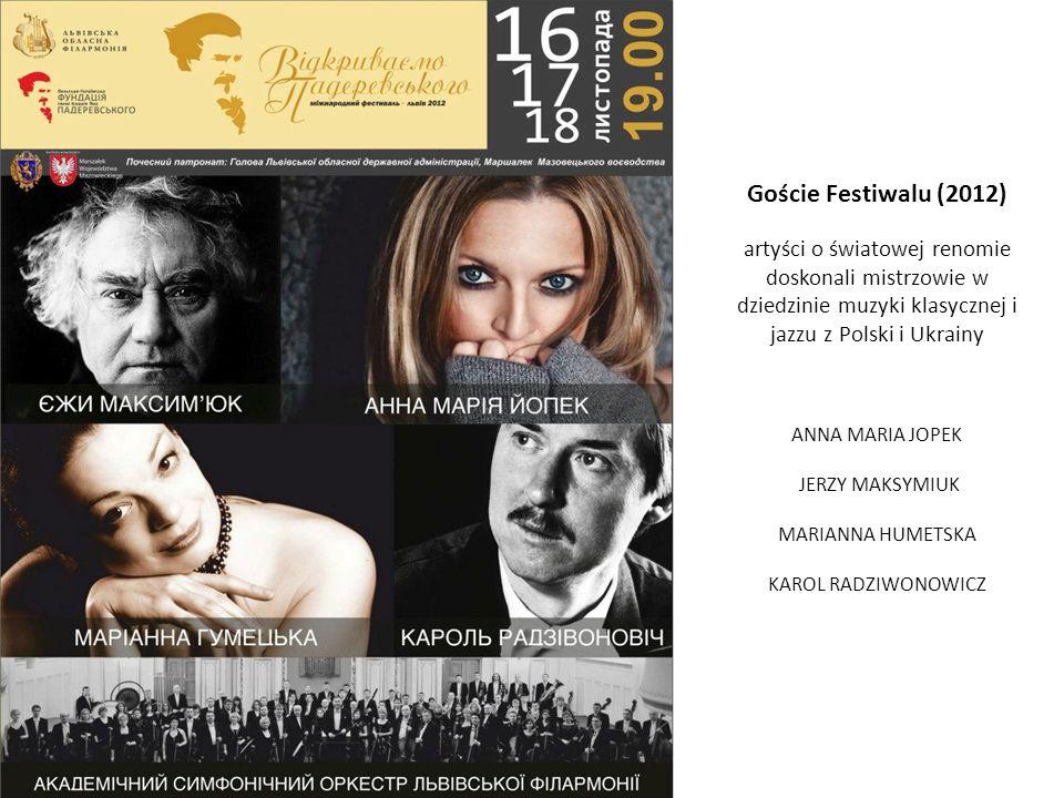 Goście Festiwalu (2012) artyści o światowej renomie doskonali mistrzowie w dziedzinie muzyki klasycznej i jazzu z Polski i Ukrainy ANNA MARIA JOPEK JERZY MAKSYMIUK MARIANNA HUMETSKA KAROL RADZIWONOWICZ