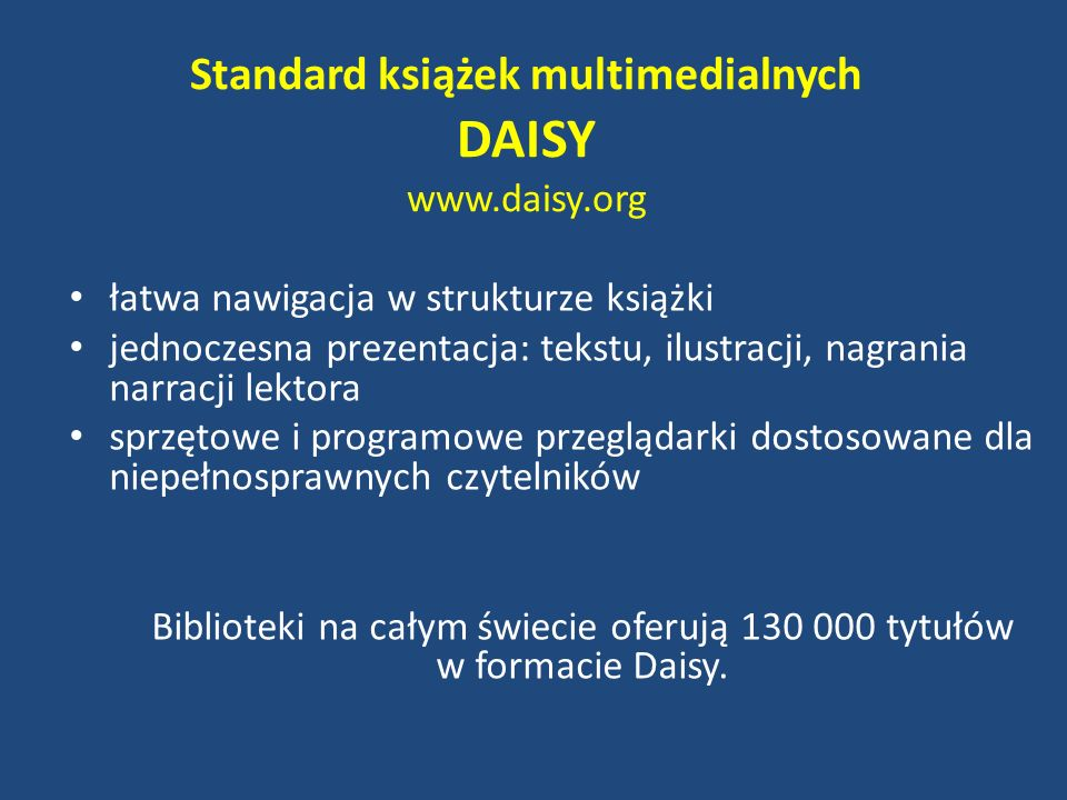 Standard książek multimedialnych DAISY www.daisy.org