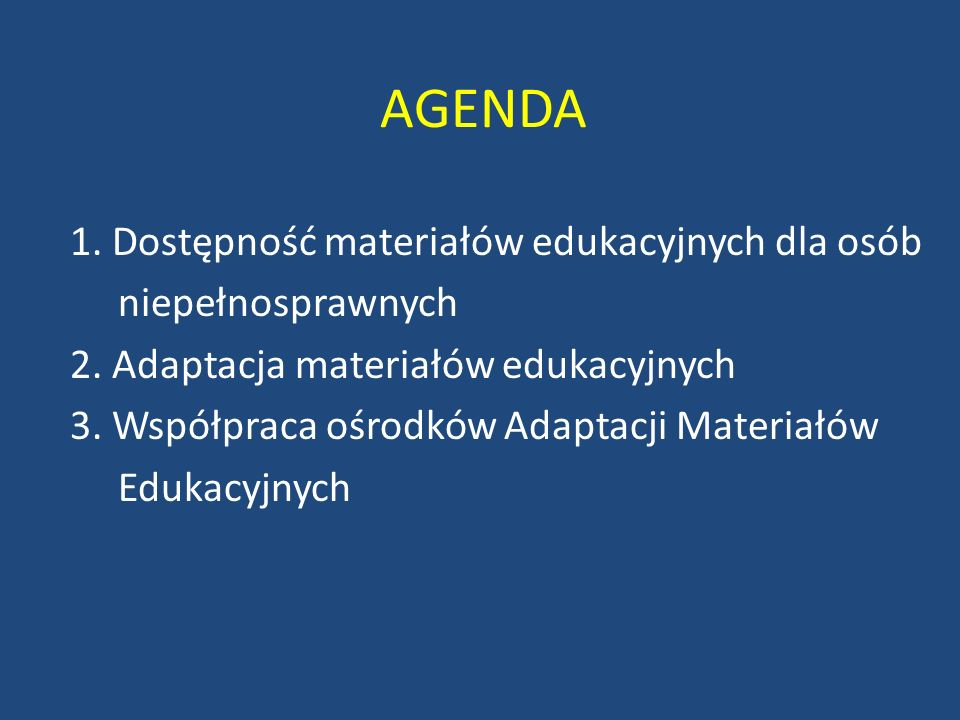 AGENDA 1. Dostępność materiałów edukacyjnych dla osób
