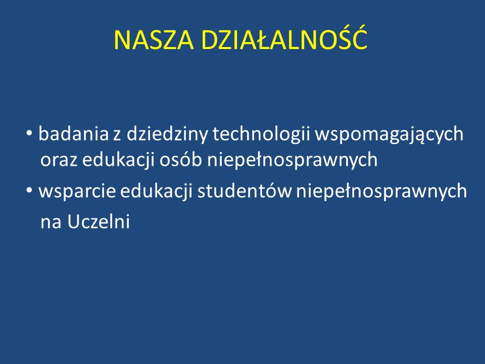NASZA DZIAŁALNOŚĆ badania z dziedziny technologii wspomagających oraz edukacji osób niepełnosprawnych.