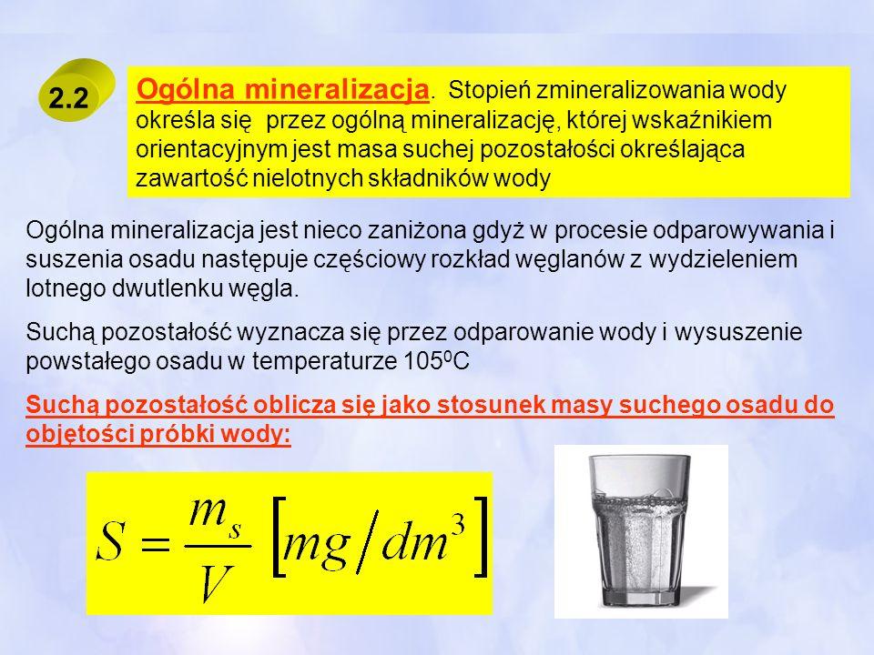 Ogólna mineralizacja. Stopień zmineralizowania wody określa się przez ogólną mineralizację, której wskaźnikiem orientacyjnym jest masa suchej pozostałości określająca zawartość nielotnych składników wody