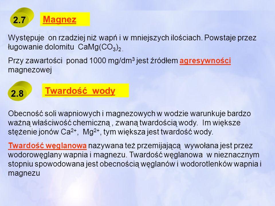 2.7Magnez. Występuje on rzadziej niż wapń i w mniejszych ilościach. Powstaje przez ługowanie dolomitu CaMg(CO3)2 .