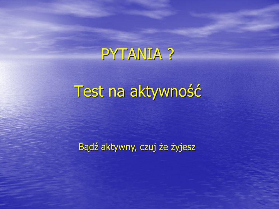 PYTANIA Test na aktywność