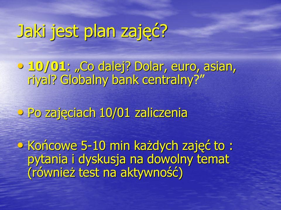 """Jaki jest plan zajęć 10/01: """"Co dalej Dolar, euro, asian, riyal Globalny bank centralny Po zajęciach 10/01 zaliczenia."""