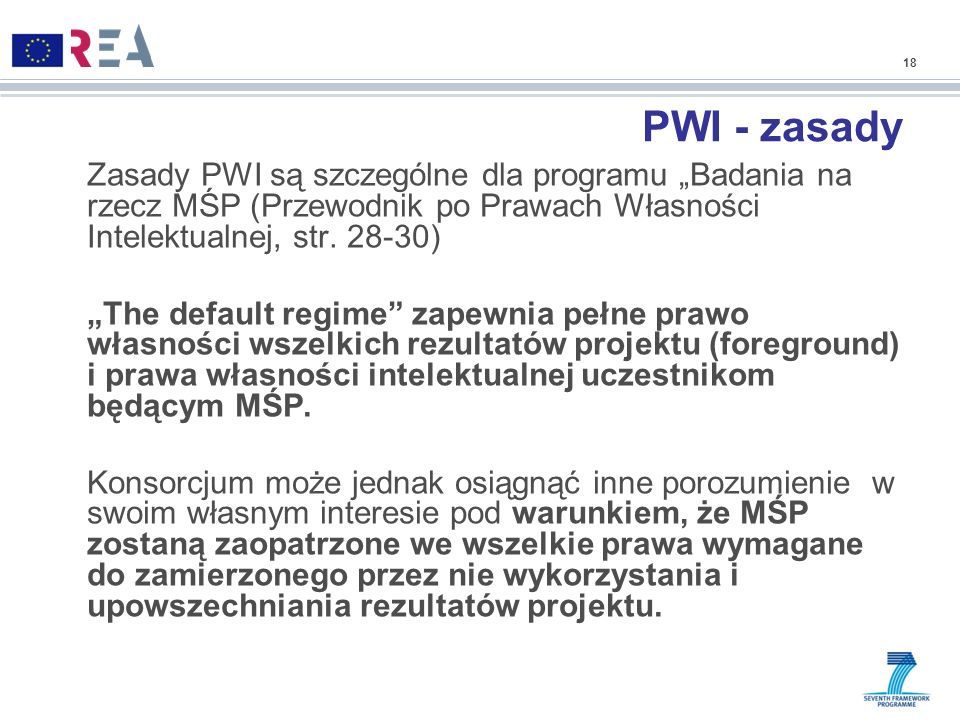 """18 PWI - zasady. Zasady PWI są szczególne dla programu """"Badania na rzecz MŚP (Przewodnik po Prawach Własności Intelektualnej, str. 28-30)"""