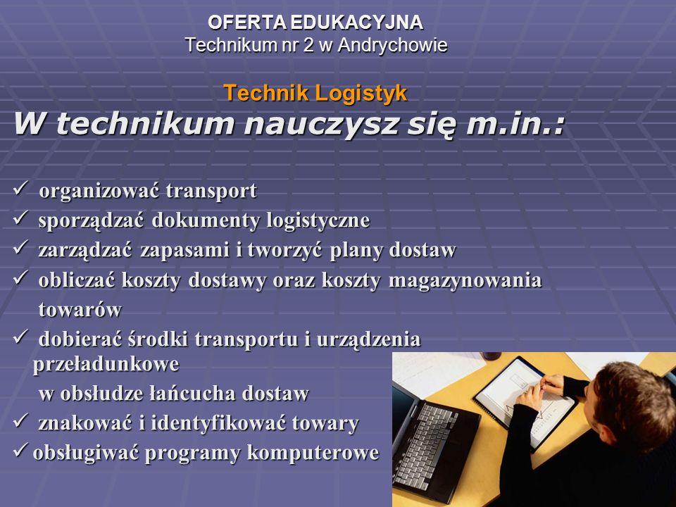 OFERTA EDUKACYJNA Technikum nr 2 w Andrychowie Technik Logistyk