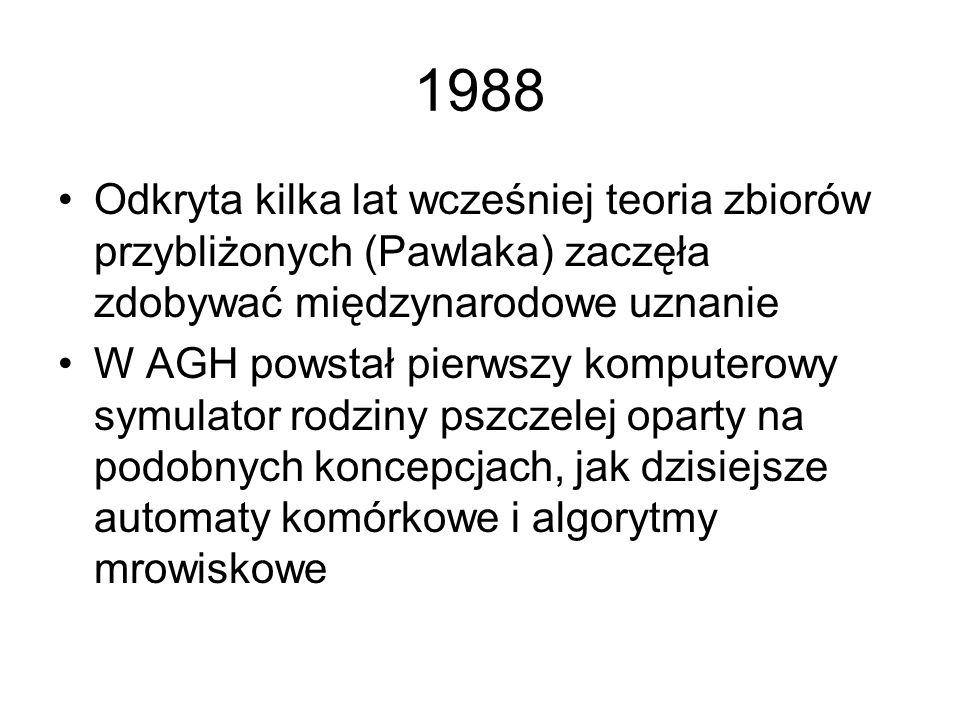 1988 Odkryta kilka lat wcześniej teoria zbiorów przybliżonych (Pawlaka) zaczęła zdobywać międzynarodowe uznanie.